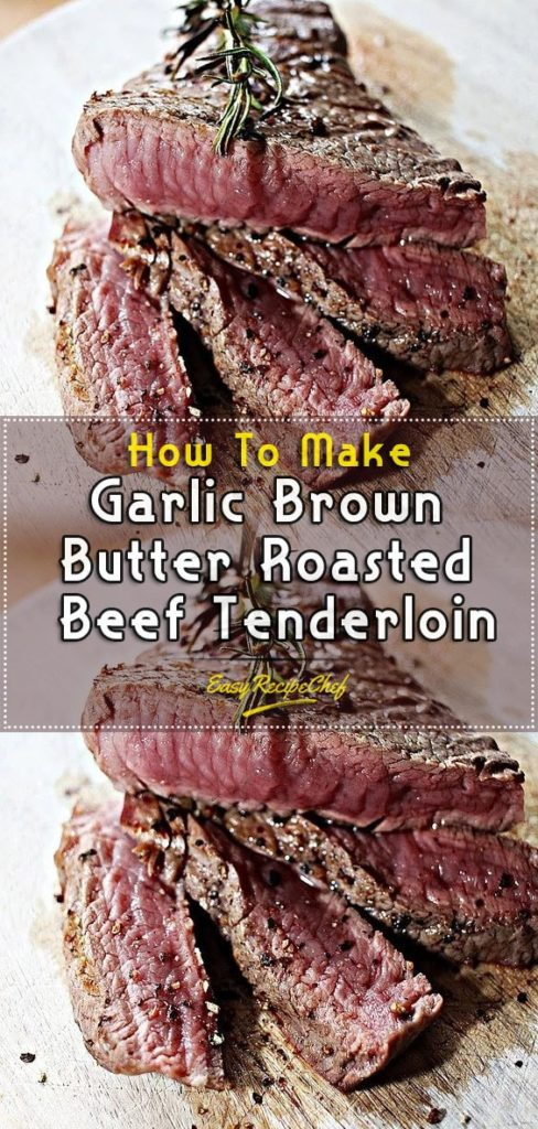 How To Make Garlic Brown Butter Roasted Beef Tenderloin